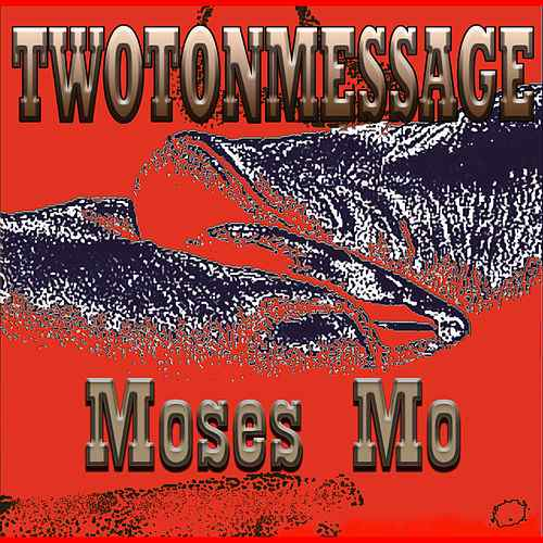 Moses Mo – Two Ton Message