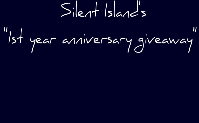 "Silent Island – ""1st year anniversary giveaway"""